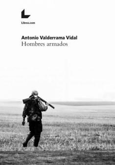 Hombres armados (2017). Novela.Primera edición financiada mediante crowdfunding en la editorial Libros.com. https://libros.com/comprar/hombres-armados/ https://www.amazon.es/Hombres-armados-Antonio-Valderrama-Vidal-ebook/dp/B0746H7513/ref=sr_1_1?ie=UTF8&qid=1532620096&sr=8-1&keywords=hombres+armados